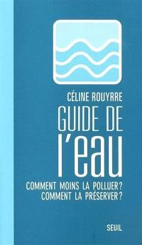 Guide de l'eau : comment moins la polluer ? comment la préserver ?
