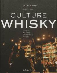 Culture whisky : Ecosse, Irlande, Etats-Unis, Japon