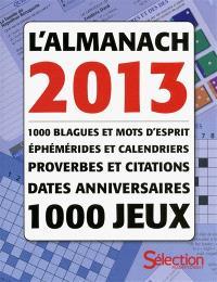 Almanach 2013 : 1000 blagues et mots d'esprit, éphémérides et calendriers, proverbes et citations, dates anniversaires, 1000 jeux