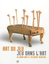 Art du jeu, jeu dans l'art : de Babylone à l'Occident médiéval : exposition, Paris, Musée national du Moyen Age-Hôtel de Cluny, du 28 novembre 2012 au 4 mars 2013