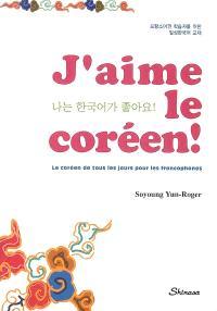 J'aime le coréen : le coréen de tous les jours pour les francophones