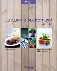 La cuisine scandinave de Trina : 75 recettes gourmandes et équilibrées