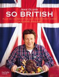 So british : plus de 130 recettes qui vous feront aimer la cuisine anglaise