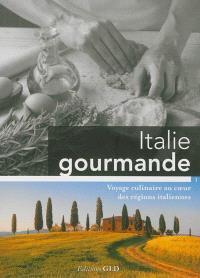 Italie gourmande. Volume 1, Voyage culinaire au coeur des régions italiennes