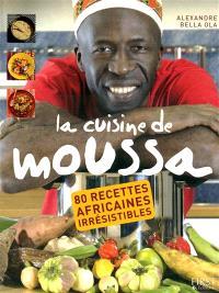 La cuisine de Moussa : 80 recettes africaines irrésistibles