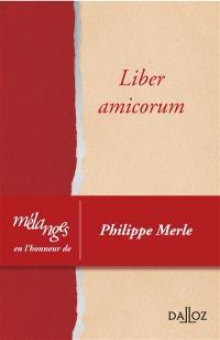 Liber amicorum : mélanges en l'honneur de Philippe Merle