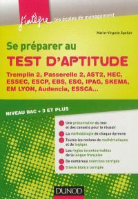 Se préparer au test d'aptitude : Tremplin 2, Passerelle 2, AST2, HEC, ESSEC, ESCP, EBS, IPAG, SKEMA, EM Lyon, Audencia, ESSCA... : niveau bac +3 et plus