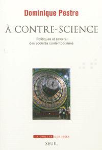 A contre-science : politiques et savoirs des sociétés contemporaines