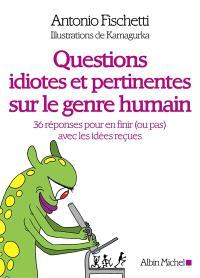Questions idiotes et pertinentes sur le genre humain : 36 réponses pour en finir (ou pas) avec les idées reçues