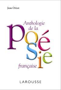 Anthologie de la poésie française : les poètes, les oeuvres, les mouvements et les écoles