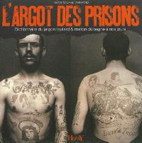 L'argot des prisons : dictionnaire du jargon taulard & maton du bagne à nos jours