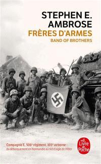Frères d'armes : compagnie E, 506e régiment d'infanterie parachutiste, 101e division aéroportée, du débarquement en Normandie au nid d'aigle de Hitler
