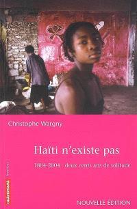Haïti n'existe pas : 1804-2004, deux cents ans de solitude