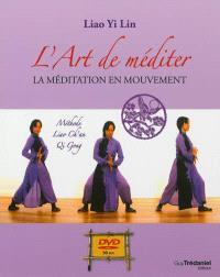 L'art de méditer : la méditation en mouvement : méthode Liao Ch'an Qi Gong