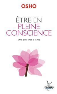Etre en pleine conscience : une présence à la vie