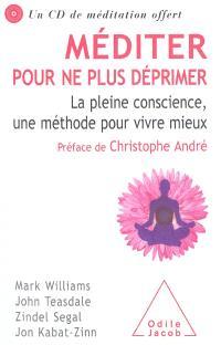 Méditer pour ne plus déprimer : la pleine conscience, une méthode pour vivre mieux