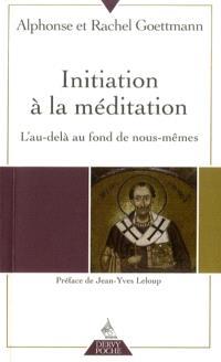 Initiation à la méditation : l'au-delà au fond de nous-mêmes
