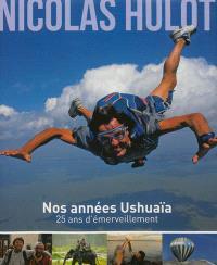 Nos années Ushuaïa : 25 ans d'émerveillement