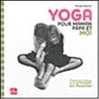Yoga pour papa, maman et moi : postures à deux pour s'amuser en famille
