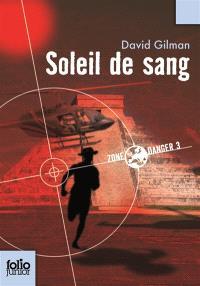 Zone danger. Volume 3, Soleil de sang
