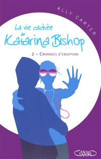 La vie cachée de Katarina Bishop. Volume 2, Criminels d'exception