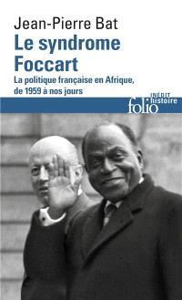 Le syndrome Foccart : la politique française en Afrique, de 1959 à nos jours