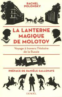 La lanterne magique de Molotov : voyage à travers l'histoire de la Russie