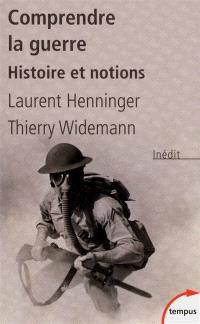 Comprendre la guerre : histoire et notions
