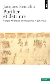 Purifier et détruire : usages politiques des massacres et génocides
