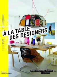 A la table des designers : rendez-vous intimes & gourmands + 35 recettes
