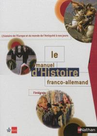 Le manuel d'histoire franco-allemand : l'intégrale : l'histoire de l'Europe et du monde de l'Antiquité à nos jours