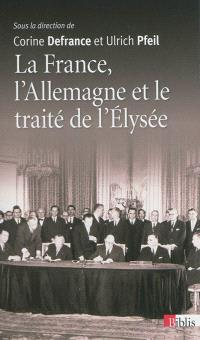 La France, l'Allemagne et le traité de l'Elysée : 1963-2013