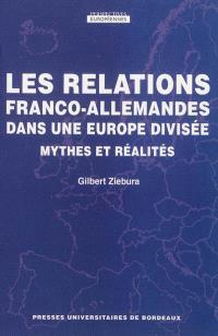Les relations franco-allemandes dans une Europe divisée : mythes et réalités