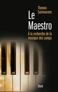 Le maestro : à la recherche de la musique des camps : 1933-1945