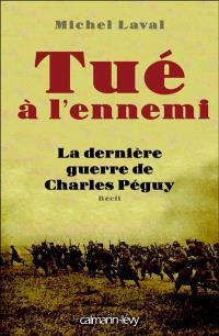Tué à l'ennemi : la dernière guerre de Charles Péguy : récit