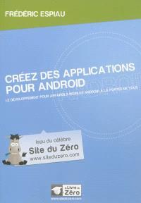 Créez des applications pour Android : le développement pour appareils mobiles Android à la portée de tous
