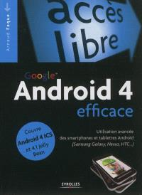 Google Android 4 efficace : utilisation avancée des smartphones Google Android (Samsung Galaxy, Nexus, HTC...)