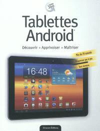 Tablettes Android : découvrir, apprivoiser, maîtriser : plus de 70 tutoriels, progresser pas à pas, tous niveaux