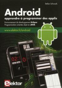 Android : apprendre à programmer des applis : environnement de développement Eclipse, programmation orientée objet en Java
