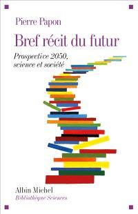 Bref récit du futur : prospective 2050, science et société