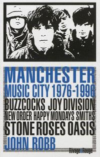 Manchester music city 1976-1996 : Buzzcocks, Joy division, The Fall, New order, The Smiths, The Stone roses, Happy mondays, Oasis...