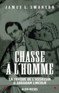 Chasse à l'homme : la traque de l'assassin d'Abraham Lincoln