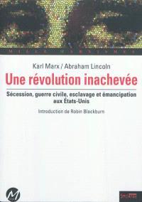 Une révolution inachevée : Sécession, guerre civile, esclavage et émancipation aux Etats-Unis