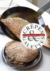 Crêpes & galettes : 30 recettes pour se régaler