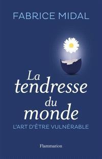 La tendresse du monde : l'art de la vulnérabilité