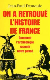 On a retrouvé l'histoire de France : comment l'archéologie raconte notre passé