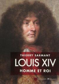 Louis XIV : homme et roi