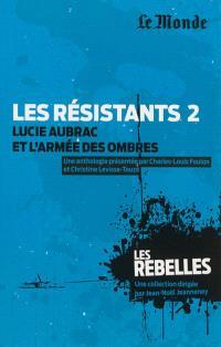 Les résistants. Volume 2, Lucie Aubrac et l'armée des ombres