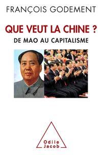 Que veut la Chine ? : de Mao au capitalisme