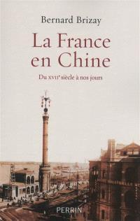 La France en Chine : du XVIIe siècle à nos jours